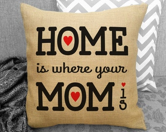 Home is where your Mom is Burlap Pillow. Perfect gift for mom. Mothers Day. Birthday SPS-075