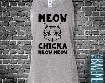 Funny Cat shirt - MEOW chicka meow meow - flowy tank top cat lady tank