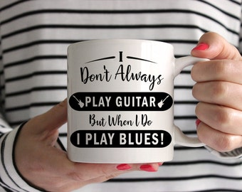 I Don't Always Play Guitar, But When I Do I Play Blues! Mug