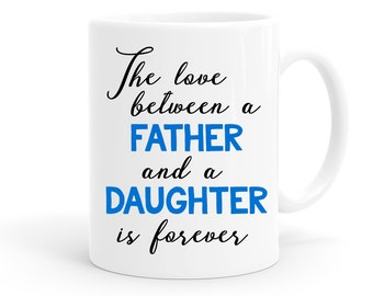 Father's Day Gift | Dad Mug | Gift for Dad | Love Between a Father and Daughter is Forever | Father Daughter Gift | Gift for Men Under 20