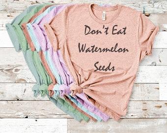 Don't eat watermelon seeds,Don't eat watermelon shirt, Don't eat watermelon seeds shirts,maternity shirt, pregnancy announcement,reveal