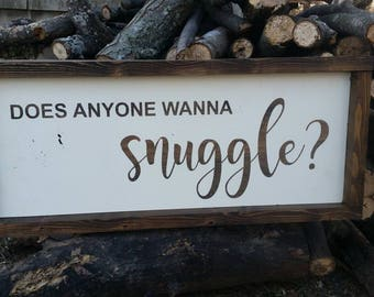 Does Anyone Wanna Snuggle?, wooden hand painted sign with Walnut Stained frame