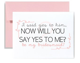 Asking bridesmaid greeting card bridal party Be my bridesmaid card I said yes to him now will you say yes to me be my bridesmaid pink A2