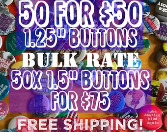 """WHOLESALE 50 1.25"""" Pinback Buttons for 50 dollars, 50 1.5"""" Pinback Buttons for 75 Dollars, Custom Buttons, Bulk Pins, Free Shipping, Sale"""