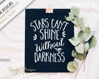 STARS Can't SHINE Without DARKNESS, Farmhouse Vinyl Decal, Can be used as a reverse painting stencil or applied directly as a decal. SD207