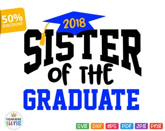 Sister of the Graduate Svg School College Graduation 2018 Shirt Svg Cricut Silhouette Cuttable Printable Iron on Transfer Image Jpeg Png Dxf