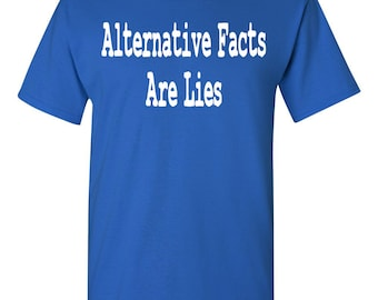 Alternative Facts Are Lies Anti Trump Rally Men's Tee Shirt 1589