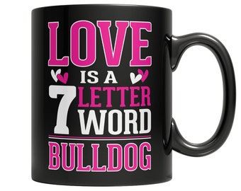 Love is a 7 letter word Bulldog Mug