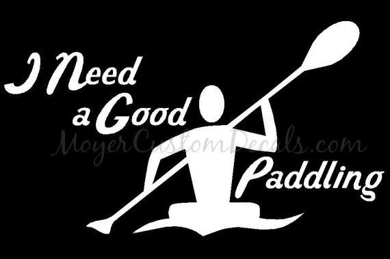Kayak kayaking kayaker need a good paddling vinyl decal