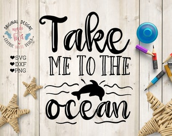 Vacation svg file, Take me to the ocean Cut File in SVG, DXF, PNG, Ocean svg quotes, dolphin svg file, dolphin dxf, Summer svg file,