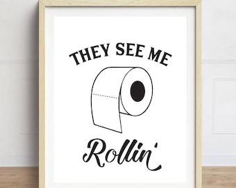 Bathroom Print, They See Me Rollin', Funny Bathroom Art, Bathroom Sign, Toilet Paper Print, Black and White Bathroom Art, Typography Print