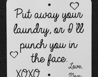 Put Your Laundry Away, Love Mom 12 inch by 12 inch funny sign.