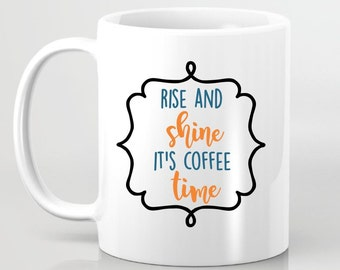 Rise and Shine It's Coffee Time Coffee Mug - Gift for Girlfriend, Gift for BFF, Custom Coffee Mug, Gift for Sister, Gift for Daughter