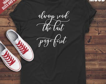 Always Read The Last Page First t-shirt tee // literary t-shirts / literary gifts / book lover gift / gifts for readers