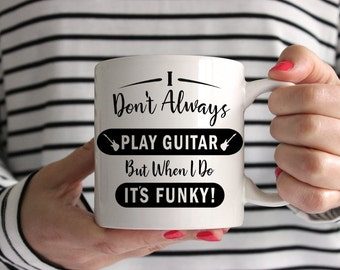 I Don't Always Play Guitar, But When I Do It's Funky! Mug