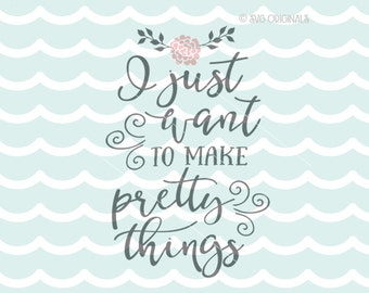 I Just Want To Make Pretty Things SVG Maker SVG File. Cricut Explore and More. Crafter Craft Room Quote Maker Crafting Pretty Things SVG
