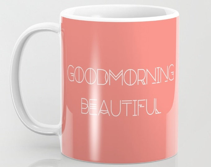 Coffee Mug - Good Morning Beautiful - 11 oz - 15 oz - Ceramic Mug - Made to Order