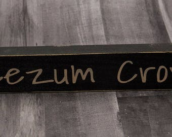 Primitive Wood Sign | Jeezum Crow | New England Saying | Shelf Sitter | Above Desk Decor | Desk Decor | Northern Slang | Rustic Wood Sign