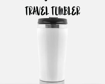 Travel Tumbler.  chose the design from my prints collection or have me make one for you, customize your own unique gift