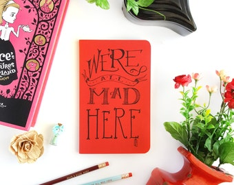 We're All Mad Here Journal — Hand Lettered Alice in Wonderland Notebook — 80 pages