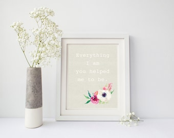 everything i am 8x10 mothers day floral art print instant download