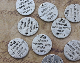 10 Well Behaved Women Rarely Make History Charms Antiqued Silver Tone 14 x 15 mm
