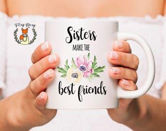 Sisters Make The Best Friends Mug   Sister To Sister   Sister Birthday Gift   Beloved Sister Gift   Gift For Sister   Sister Gift   CM-129