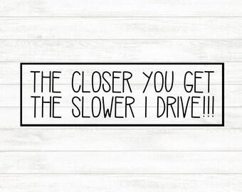 Bumper Sticker - The Closer You Get Decal - Bumper Decal - Funny Bumper Stickerl - Funny Bumper Decal - Tailgating Decal