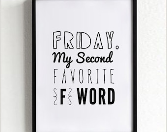 Friday Wall Decor, Funny Quote prints, wall art prints, typography, black and white, minimalist print, friday my second favorite f word.