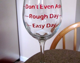 Easy Day, Rough Day, Don't Ask Day Wine Glass - Great Gift!