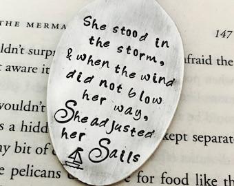 She stood in the storm and when the wind did not blow her way she adjusted her sails Vintage Spoon Bookmark - Stocking Stuffer - Gift - Mom