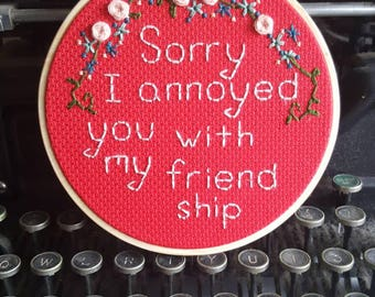 Sorry I Annoyed You with my Friendship Andy Bernard The Office 5 inch hoop floral cross stitch