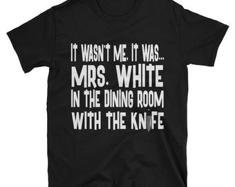 It Wasn't Me, It Was... Mrs. White In The Dining Room With The Knife Tshirt, Clue Board Game Shirt, Board Game Geek Gift, Clue Shirt