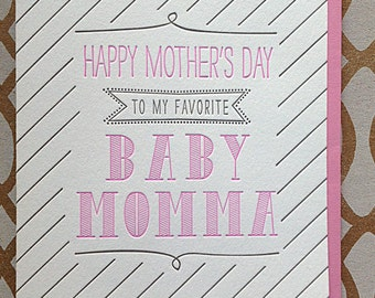 Funny Mother's Day card - Baby Momma letterpress card for Baby Mama, Baby Momma, Mom, Girlfriend, Wife, Ex-wife, Sister, Friend.