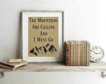 The Mountains Are Calling And I Must Go - Burlap Print - The Mountains Are Calling And I Must Go Sign - Mountains Are Calling Print
