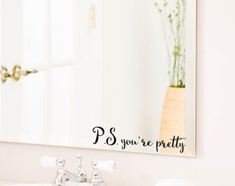 P.S. You're Pretty, Bathroom Wall Decal, Bathroom Decor,Decor, Window Cling, Mirror Decal, Mirror Cling, Personalized, Inspirational Quotes