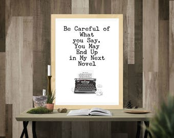 Be Careful of What You Say, You May End Up in My, 5 x 7 Print for Frame, Writing Quote Print, literary print, typewriter wall art