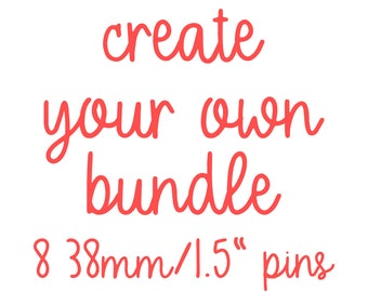 "Create you own 8 pin bundle - choose your pins! 38mm/1.5"" pins only"