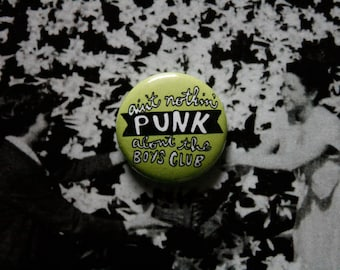 "ain't nothing punk about the boys club 1"" inch hand lettered buttons / femme non-binary poc lgbtqia punks"