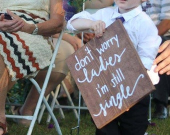 don't worry ladies, i'm still single, sign, still single, don't worry sign, sign bearer sign, ring bearer sign, Spring wedding, Wedding sign