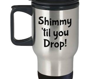 Funny Belly Dance Travel Mug - Belly Dancer Present - Shimmy Til You Drop - Bellydance