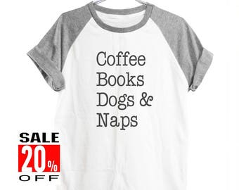 Coffee Books Dogs and Naps tshirt quote tee funny shirt hipster tee instagram tee graphic tee women top men shirt short sleeve size S M L