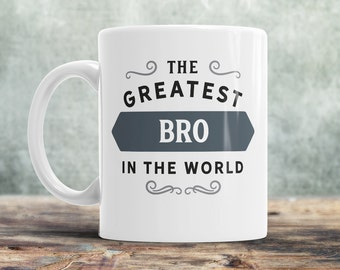 Bro Gift, Greatest Bro, Bro Mug, Birthday Gift For Bro! Bro Present,Bro Birthday Gift, Gift For Bro! Present For Bro, Awesome Bro, Love Bro