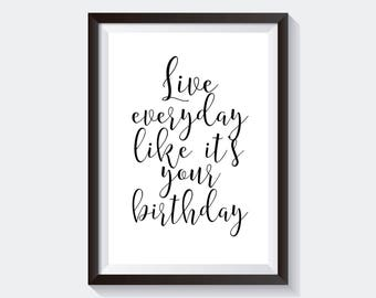 Live Everyday Like It's Your Birthday,Motivational Poster,Office Decor,Wall Art,Motivational Print,Printable Quotes,Inspirational Quote,Gift