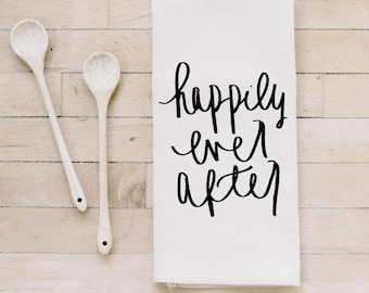 Tea Towel- Happily Ever After, Made in the USA, housewarming gift, wedding favor, kitchen decor, anniversary present, calligraphy design