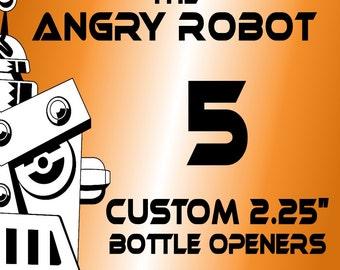 5 Custom Professionally Made 2 1/4 inch Bottle Openers 2.25