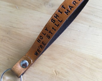 Leather Key Wristlet Holy Shit We're Still Married Keychain 3rd Anniversary Gift Third Anniversary Gift Personalized - Love That Leather