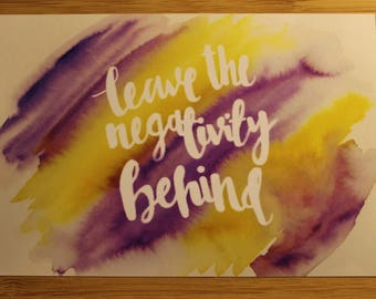 Colourful Watercolour A6 Hand-lettered Positive Print -  Leave The Negativity Behind - Glossy