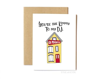 Full House Card, Friend Card, Anytime Card, Birthday Card, Pop Culture - You're the Kimmy to My DJ