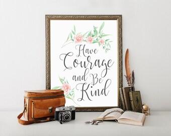 Have Courage and Be Kind, printable, wall art, print, have courage be kind, inspirational, be kind, girls room decor, inspirational print